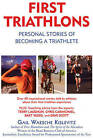 First Triathlons: Personal Stories of Becoming a Triathlete by Gail Waesche Kislevitz (Paperback / softback, 2006)