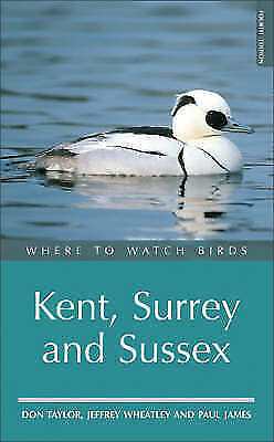 Where to Watch Birds in Kent, Surrey and Sussex by Paul James, D. W. Taylor,...