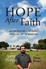 Hope after Faith: An Ex-Pastor's Journey from Belief to Atheism - LikeNew - DeWi