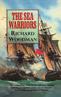 The Sea Warriors: Fighting Captains and Frigate Warfare in the Age of Nelson by Richard Woodman (Paperback, 2002)