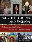 World Clothing and Fashion: An Encyclopedia of History, Culture, and Social Influence by Mary Ellen Snodgrass (Hardback, 2013)