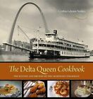 The Delta Queen Cookbook: The History and Recipes of the Legendary Steamboat by Cynthia Lejeune Nobles (Hardback, 2012)