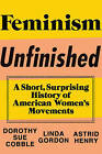 Feminism Unfinished: A Short, Surprising History of American Women's Movements by Dorothy Sue Cobble, Astrid Henry, Linda Gordon (Hardback, 2014)
