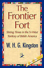 The Frontier Fort by H G Kingston W H G Kingston, W H G Kingston (Paperback / softback, 2007)