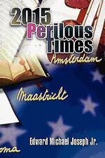 2015 Perilous Times by Edward Michael Joseph (2010, Paperback)