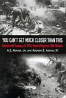 You Can't Get Much Closer Than This : Combat with Company H, 317th Infantry Regiment, 80th Division by Andrew Z., III Adkins and A. Z. Adkins (2005, Hardcover)