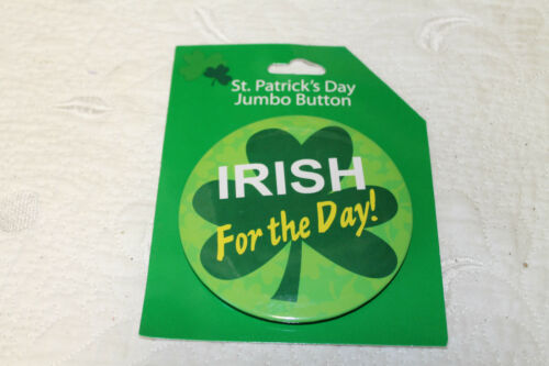 NEW 3-inch Pinback ST PATRICKS DAY Jumbo  BUTTON Badge IRISH for a day