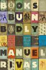 Books Burn Badly by Manuel Rivas (Paperback, 2011)