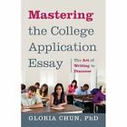 Mastering the College Application Essay: The Art of Wrting to Discover by Gloria Chun Phd (Paperback / softback, 2013)