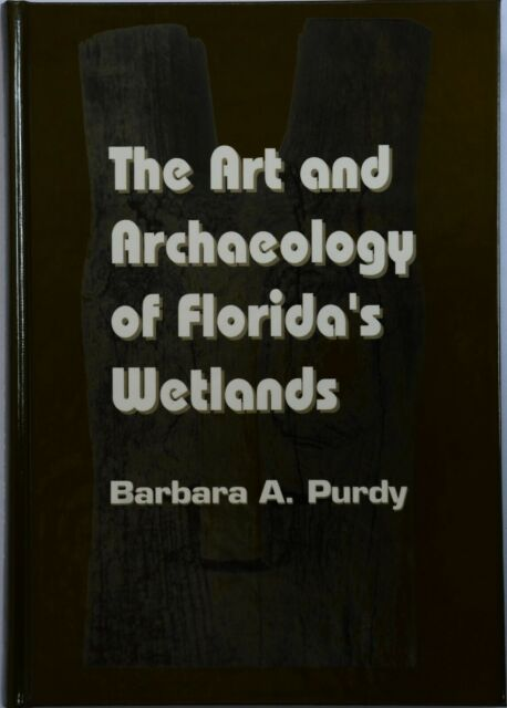 The Art and Archaeology of Florida's Wetlands by Barbara A. Purdy