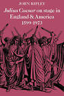 Julius Caesar on Stage in England and America, 1599-1973 by John Ripley (Paperback, 2010)