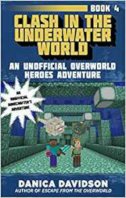 Clash in the Underwater World: An Unofficial Overworld Heroes Adventure, Book Fo