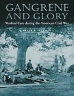 Gangrene and Glory: Medical Care During the American Civil War by Frank R. Freemon (Paperback, 2001)