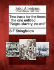 Two Tracts for the Times: The One Entitled  Negro-Slavery, No Evil by B F Stringfellow (Paperback / softback, 2012)
