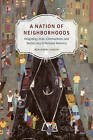 A Nation of Neighborhoods: Imagining Cities, Communities, and Democracy in Postwar America by Benjamin Looker (Paperback, 2015)