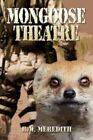 Mongoose Theatre by R. W. Meredith 9781424183746
