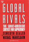 The Global Rivals: Soviet-American Contest for Supremacy by Seweryn Bialer, Michael Mandelbaum (Hardback, 1989)
