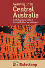 Growing Up in Central Australia: New Anthropological Studies of Aboriginal Childhood and Adolescence by Berghahn Books (Hardback, 2011)