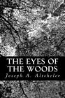 The Eyes of the Woods: A Story of the Ancient Wilderness by Joseph a Altsheler (Paperback / softback, 2013)