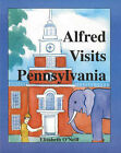 Alfred Visits Pennsylvania by Elizabeth O'Neill (Paperback, 2007)