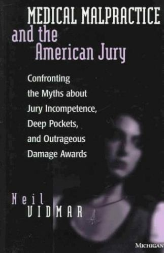 Medical Malpractice and the American Jury : Confronting the Myths about Jury...