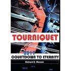 Tourniquet Countdown to Eternity 9781452080314 by Richard D. Monson Hardback