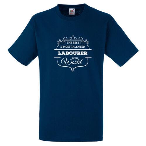BEST AND MOST TALENTED LABOURER IN THE WORD T SHIRT FUN GIFT