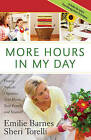 More Hours in My Day: Proven Ways to Organize Your Home, Your Family, and Yourself by Emilie Barnes, Sheri Torelli (Paperback, 2008)