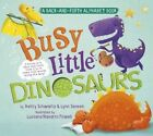Busy Little Dinosaurs: A Back-And-Forth Alphabet Book by Betty Schwartz, Lynn Seresin (Board book, 2015)