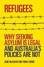 Refugees: Why Seeking Asylum is Legal and Australia's Policies are Not by Fiona Chong, Jane McAdam (Paperback, 2014)