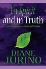 In Spirit and in Truth: From Dead Religion to Spiritual Freedom by Diane Jurino (Paperback / softback, 2010)