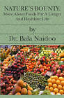 Nature's Bounty: More about Foods for a Longer and Healthier Life by Dr Bala Naidoo (Paperback / softback, 2005)