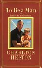 To Be a Man: Letters to My Grandson by Charlton Heston (Paperback, 1987)