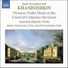 Ivan Yevstafyevich Khandoshkin: Virtuoso Violin Music at the Court of Catherine the Great (CD, May-2006, Naxos (Distributor))