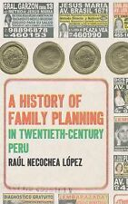 A History of Family Planning in Twentieth-Century Peru by Raúl Necochea López...