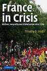 France in Crisis: Welfare, Inequality, and Globalization since 1980 by Dr Timothy B. Smith (Paperback, 2004)