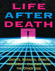 LIFE AFTER DEATH: GHOSTS MEDIUMS SPIRITS & SIGNS, Evidence From The Other Side