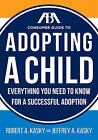 The ABA Consumer Guide to Adopting a Child: Everything You Need to Know for a Successful Adoption by Robert A Kasky, Jeffrey A Kasky (Paperback / softback, 2016)