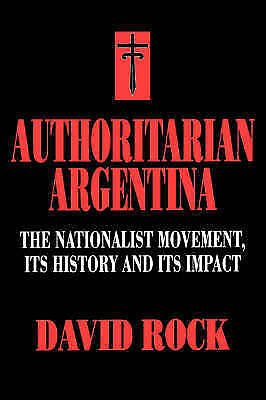 1 of 1 - Authoritarian Argentina : The Nationalist Movement, Its History and-ExLibrary