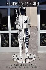 The Ghosts of 161st Street : The 2009 Yankees Season by David J. Joyce (2012,...