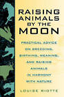 Raising Animals by the Moon by Louise Riotte (Paperback, 2000)