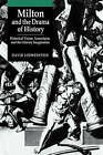 Milton and the Drama of History: Historical Vision, Iconoclasm, and the Literary Imagination by David Loewenstein (Hardback, 1990)