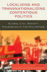Localizing and Transnationalizing Contentious Politics: Global Civil Society Movements in the Philippines by Lexington Books (Hardback, 2009)