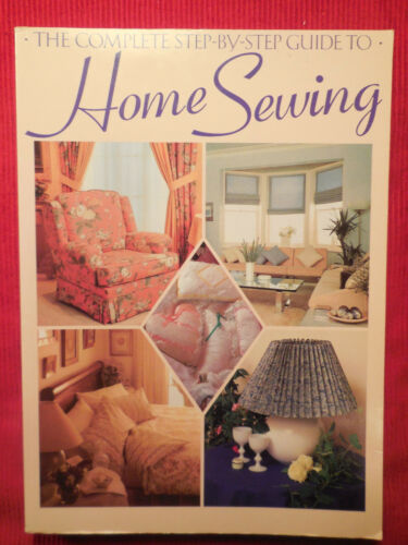 1 of 1 - The Complete Step-by-Step Guide to Home Sewing by Jeanne Argent (1997,...