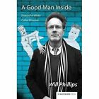 A Good Man Inside: Diary of a White Collar Prisoner by Will Phillips (Hardback, 2014)