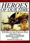 Heroes of Our Time: 239 Men of the Vietnam War Awarded the Medal of Honor 1964-1972 by Kenneth N. Jordan (Hardback, 1997)