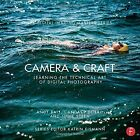 Camera & Craft: Learning the Technical Art of Digital Photography by Jodie Steen, Andy Batt, Candace Dobro (Paperback, 2014)