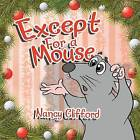Except for a Mouse by Nancy Clifford (Paperback / softback, 2013)