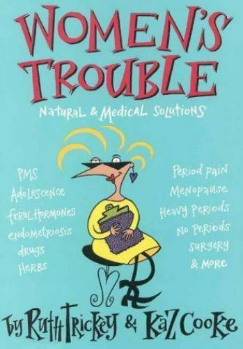 Women's Trouble: Natural & Medical Solutions by Trickey, Ruth, Cooke, Kaz