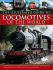 The Illustrated Guide to Locomotives of the World: A Comprehensive History of Locomotive Technology from the 1950s to the Present Day, Shown in Over 300 Photographs by Colin Garratt (Hardback, 2013)